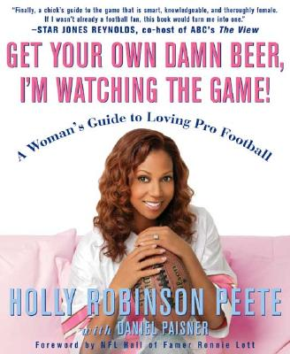 Get Your Own Damn Beer, I'm Watching the Game! By Peete, Holly Robinson/ Paisner, Daniel/ Lott, Ronnie (FRW)/ Allen, Marcus